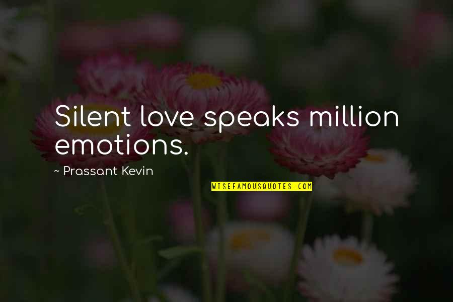 Silent Emotions Quotes By Prassant Kevin: Silent love speaks million emotions.