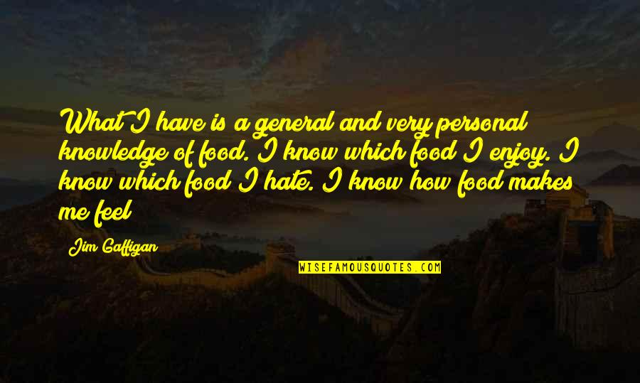 Silent Enemy Quotes By Jim Gaffigan: What I have is a general and very