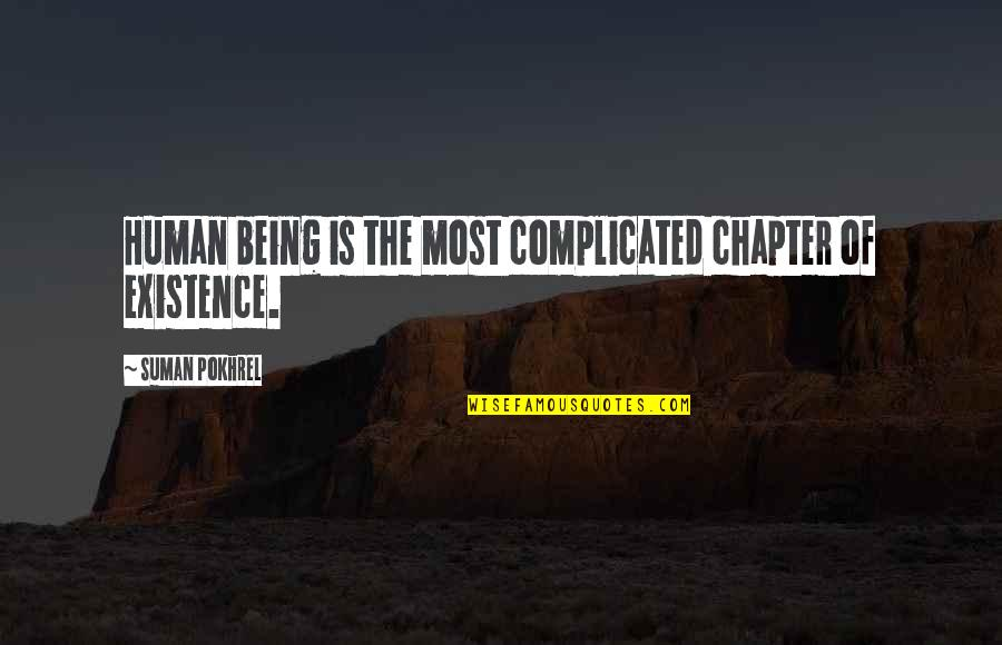 Silent Enemy Quotes By Suman Pokhrel: Human being is the most complicated chapter of