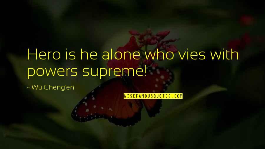 Silent Enemy Quotes By Wu Cheng'en: Hero is he alone who vies with powers