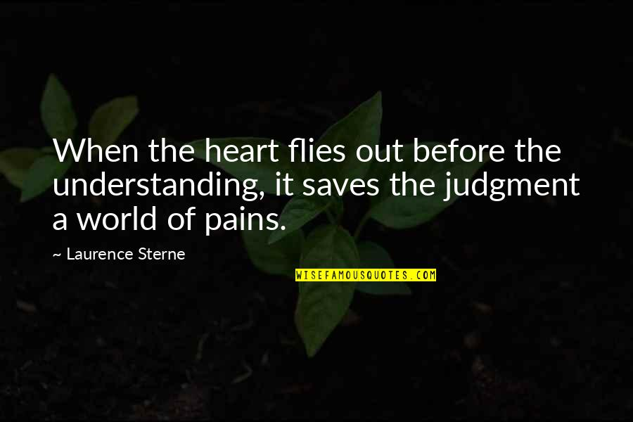 Silent Guys Quotes By Laurence Sterne: When the heart flies out before the understanding,