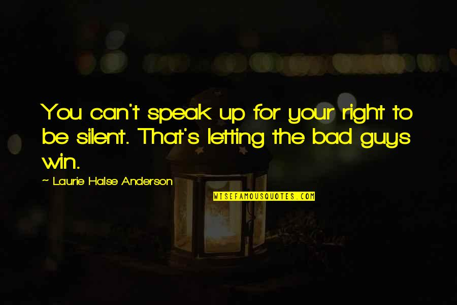 Silent Guys Quotes By Laurie Halse Anderson: You can't speak up for your right to