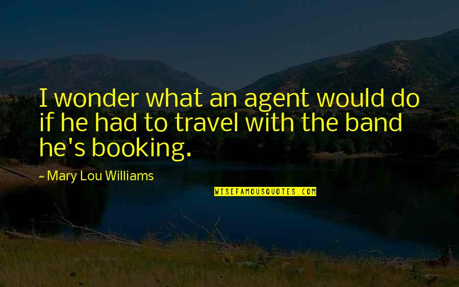 Silent Guys Quotes By Mary Lou Williams: I wonder what an agent would do if