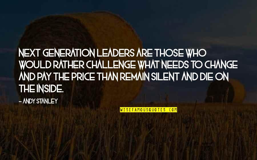Silent Leadership Quotes By Andy Stanley: Next generation leaders are those who would rather