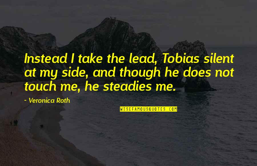 Silent Leadership Quotes By Veronica Roth: Instead I take the lead, Tobias silent at