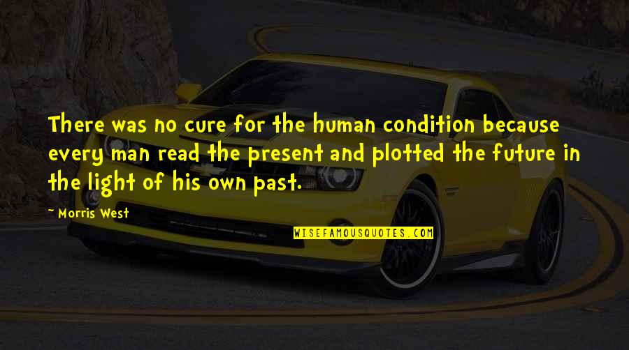 Silent Prayer Request Quotes By Morris West: There was no cure for the human condition