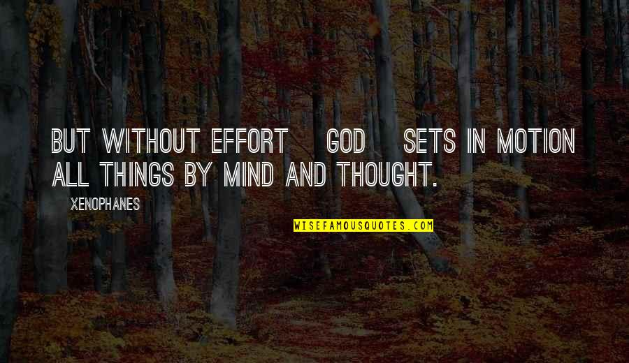 Silent Prayer Request Quotes By Xenophanes: But without effort [God] sets in motion all
