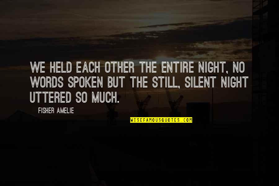 Silent River Runs Deep Quotes By Fisher Amelie: We held each other the entire night, no
