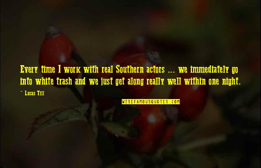 Silent River Runs Deep Quotes By Lucas Till: Every time I work with real Southern actors