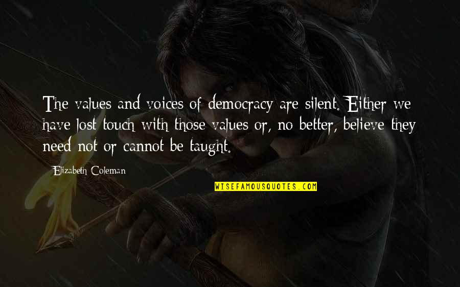 Silent Voices Quotes By Elizabeth Coleman: The values and voices of democracy are silent.