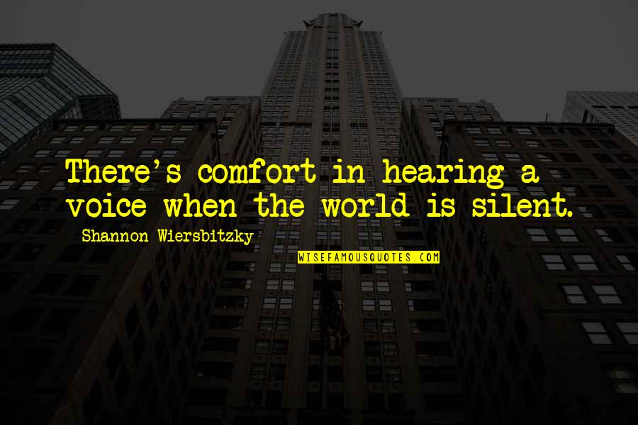 Silent Voices Quotes By Shannon Wiersbitzky: There's comfort in hearing a voice when the