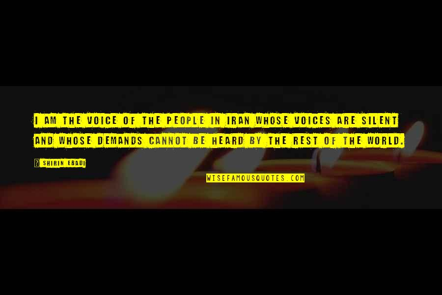 Silent Voices Quotes By Shirin Ebadi: I am the voice of the people in