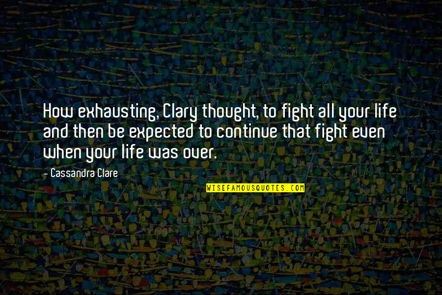 Silet Quotes By Cassandra Clare: How exhausting, Clary thought, to fight all your