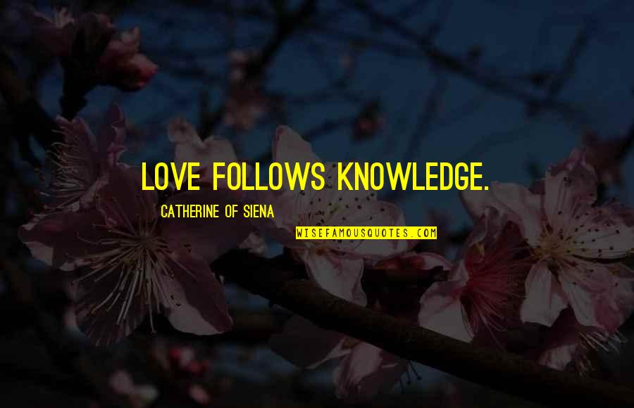 Silet Quotes By Catherine Of Siena: Love follows knowledge.