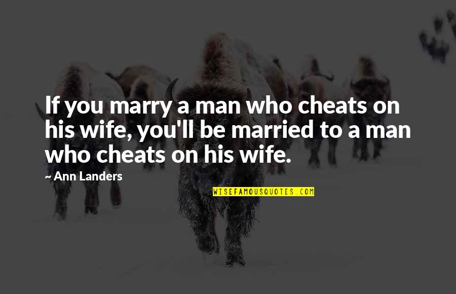 Silicon Valley Dinesh Quotes By Ann Landers: If you marry a man who cheats on