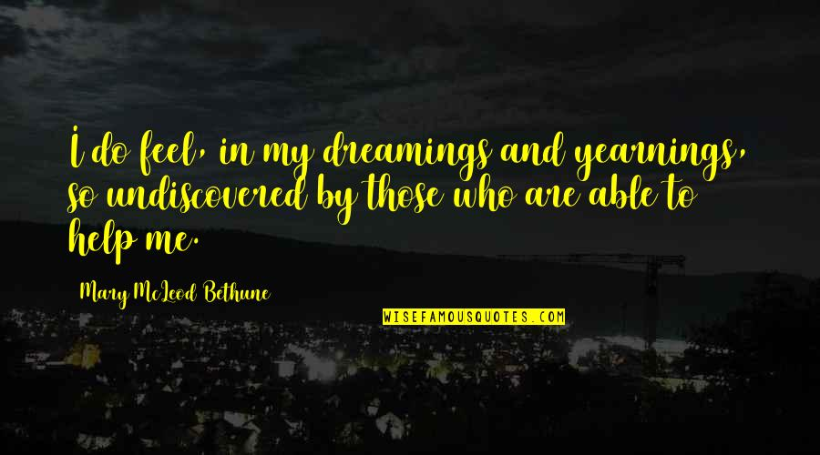 Silicon Valley Dinesh Quotes By Mary McLeod Bethune: I do feel, in my dreamings and yearnings,
