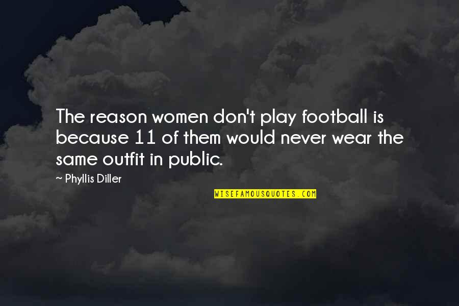 Silicon Valley Dinesh Quotes By Phyllis Diller: The reason women don't play football is because