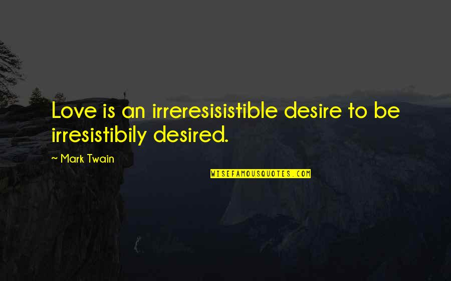 Silicon Valley Funny Quotes By Mark Twain: Love is an irreresisistible desire to be irresistibily