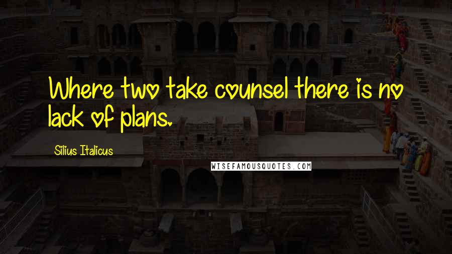 Silius Italicus quotes: Where two take counsel there is no lack of plans.