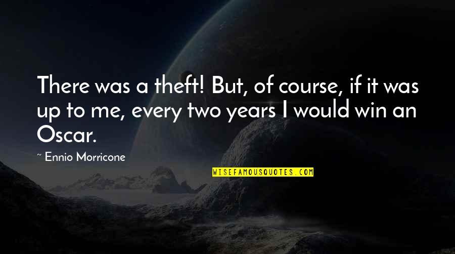 Silke Quotes By Ennio Morricone: There was a theft! But, of course, if