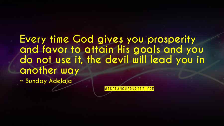 Silke Quotes By Sunday Adelaja: Every time God gives you prosperity and favor