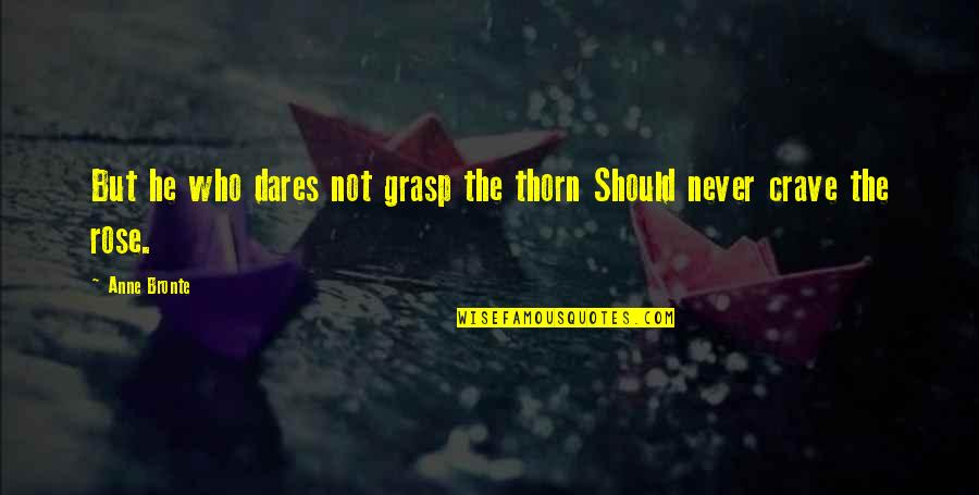 Silly Friends Quotes By Anne Bronte: But he who dares not grasp the thorn