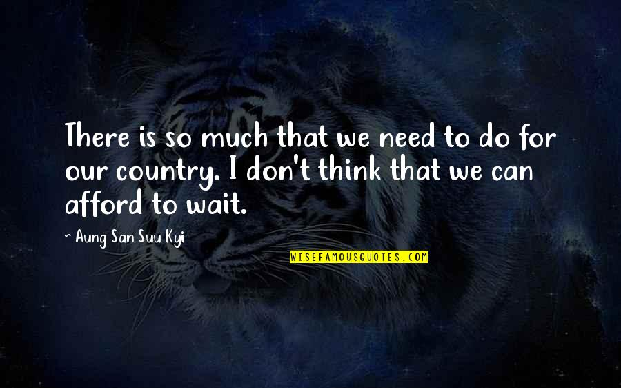 Silly Friends Quotes By Aung San Suu Kyi: There is so much that we need to