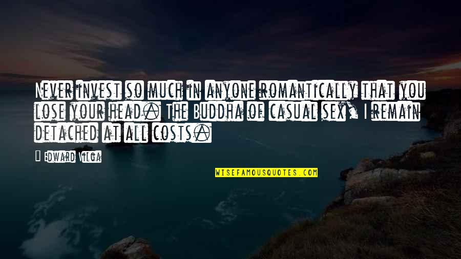 Silly Friends Quotes By Edward Vilga: Never invest so much in anyone romantically that