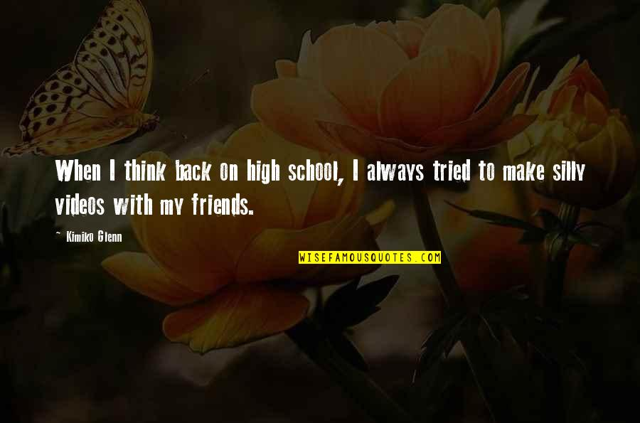 Silly Friends Quotes By Kimiko Glenn: When I think back on high school, I