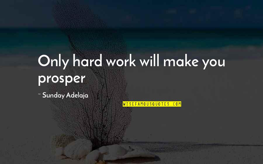 Silly Friends Quotes By Sunday Adelaja: Only hard work will make you prosper