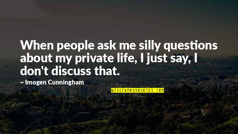 Silly Questions Quotes By Imogen Cunningham: When people ask me silly questions about my