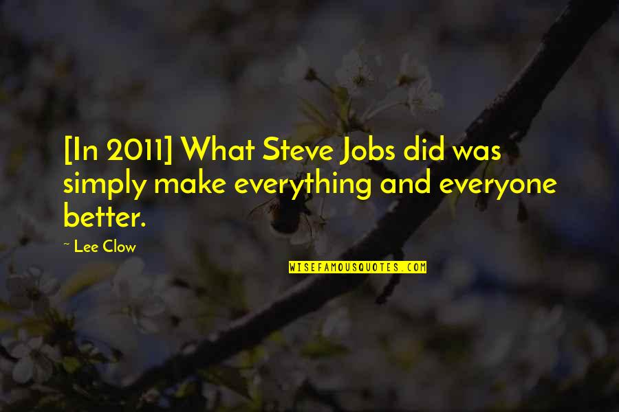 Silmarillion Feanor Quotes By Lee Clow: [In 2011] What Steve Jobs did was simply
