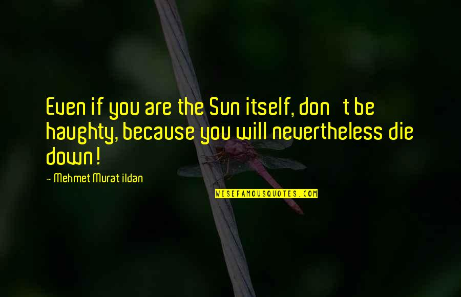 Silmarillion Feanor Quotes By Mehmet Murat Ildan: Even if you are the Sun itself, don't