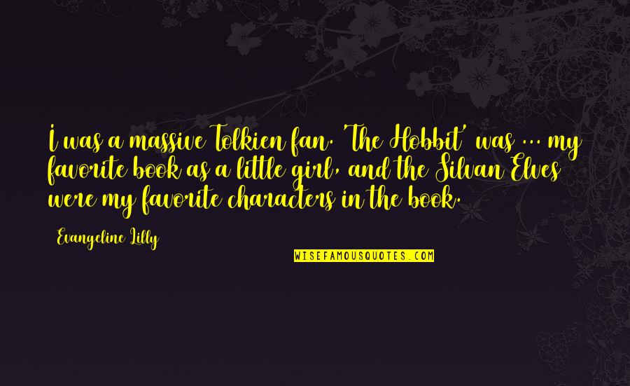 Silvan Quotes By Evangeline Lilly: I was a massive Tolkien fan. 'The Hobbit'