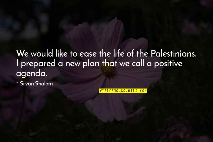 Silvan Quotes By Silvan Shalom: We would like to ease the life of