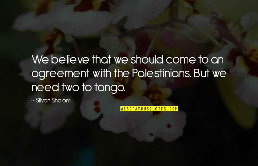 Silvan Quotes By Silvan Shalom: We believe that we should come to an