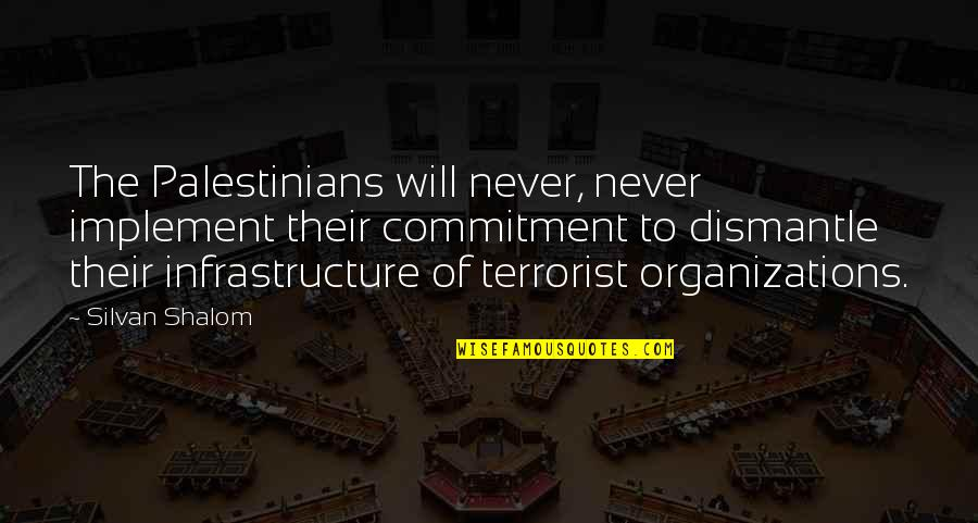 Silvan Quotes By Silvan Shalom: The Palestinians will never, never implement their commitment