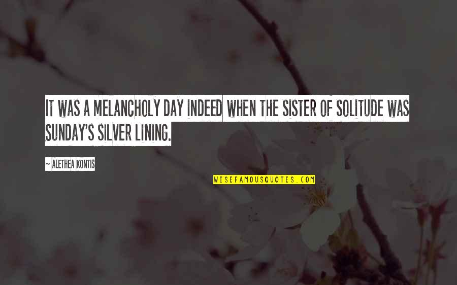 Silver Lining Quotes By Alethea Kontis: It was a melancholy day indeed when the
