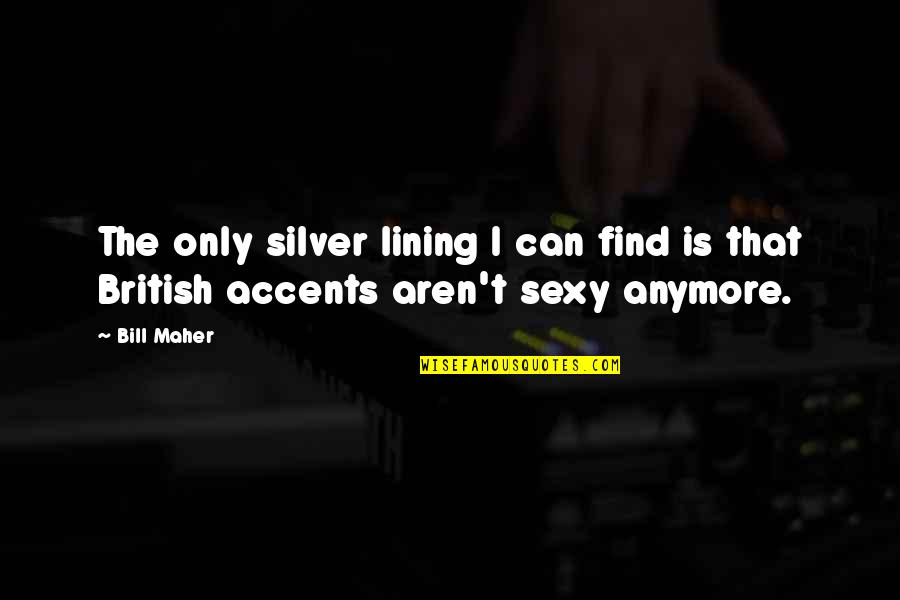 Silver Lining Quotes By Bill Maher: The only silver lining I can find is