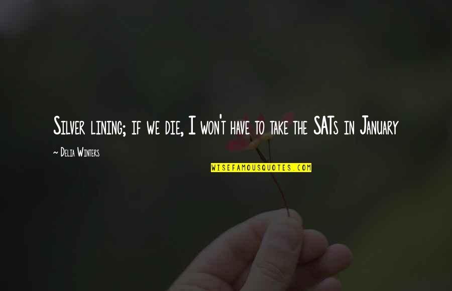 Silver Lining Quotes By Delia Winters: Silver lining; if we die, I won't have