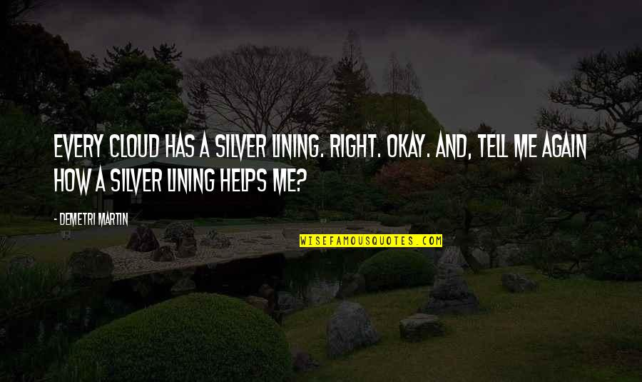Silver Lining Quotes By Demetri Martin: Every cloud has a silver lining. Right. Okay.