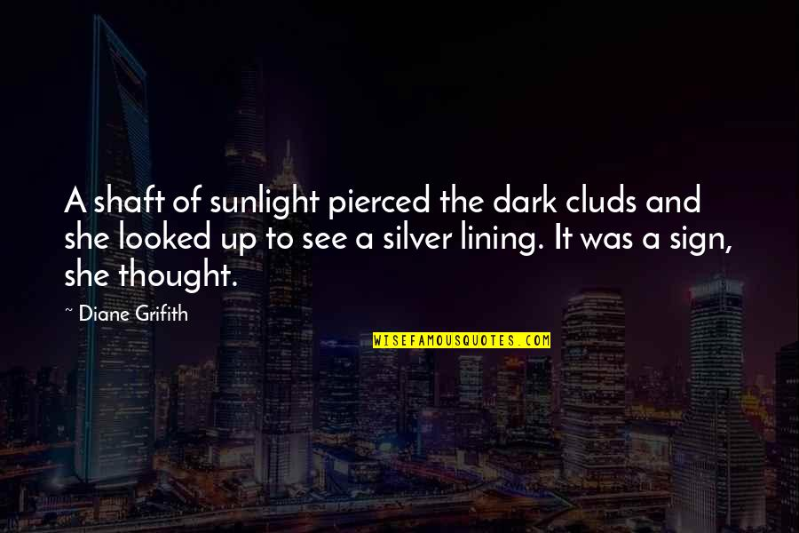 Silver Lining Quotes By Diane Grifith: A shaft of sunlight pierced the dark cluds