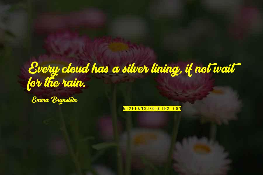Silver Lining Quotes By Emma Brynstein: Every cloud has a silver lining, if not