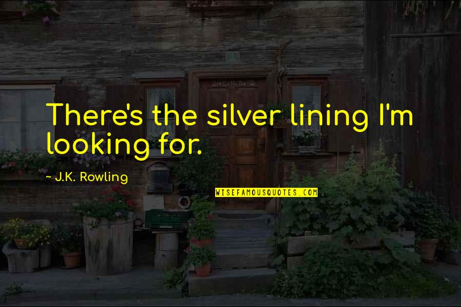 Silver Lining Quotes By J.K. Rowling: There's the silver lining I'm looking for.