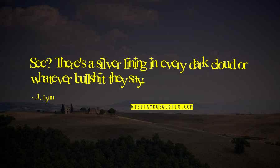 Silver Lining Quotes By J. Lynn: See? There's a silver lining in every dark