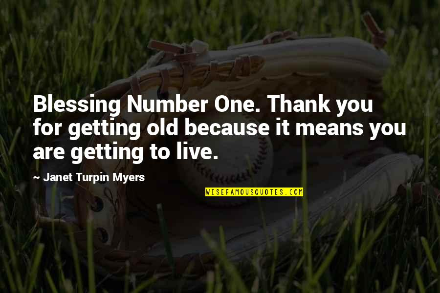 Silver Lining Quotes By Janet Turpin Myers: Blessing Number One. Thank you for getting old