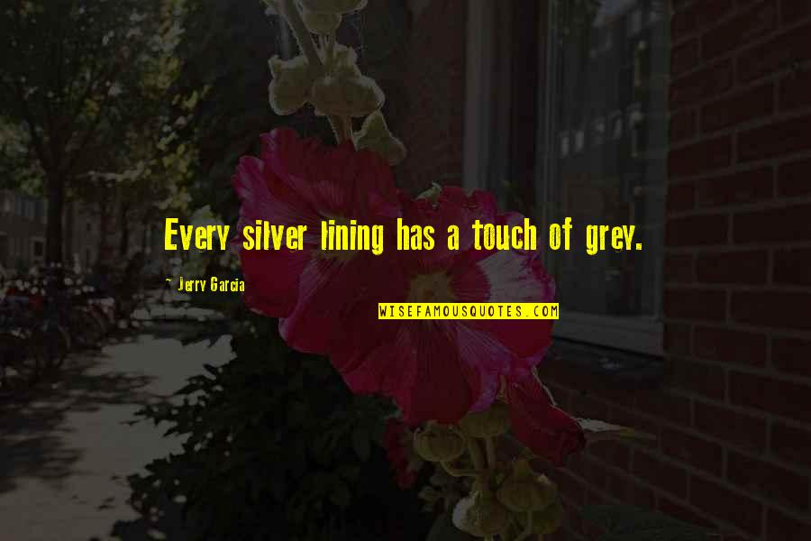 Silver Lining Quotes By Jerry Garcia: Every silver lining has a touch of grey.