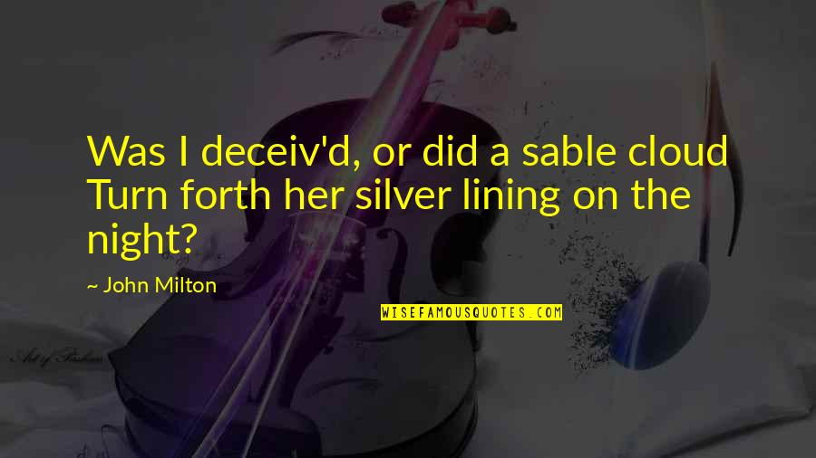 Silver Lining Quotes By John Milton: Was I deceiv'd, or did a sable cloud