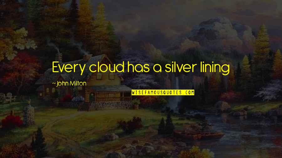 Silver Lining Quotes By John Milton: Every cloud has a silver lining