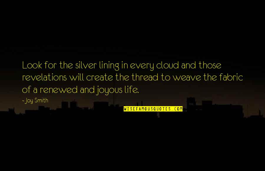 Silver Lining Quotes By Joy Smith: Look for the silver lining in every cloud